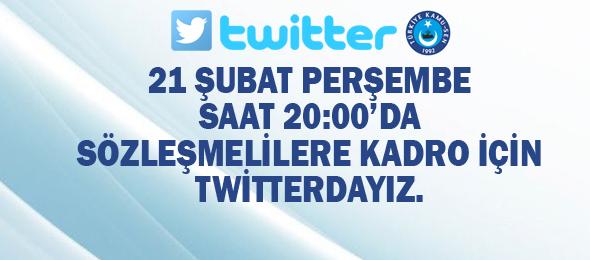 Sözleşmelilere Kadro İçin 21 Şubat Akşamı Twitter'dayız.