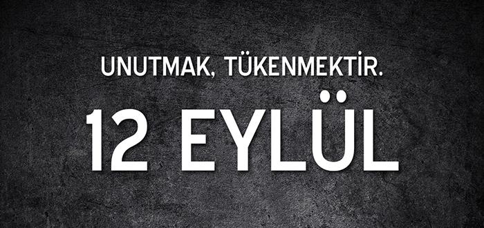 12 Eylül Türk Milletine Karşı Yapılmış Bir Darbedir.