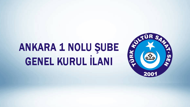 Ankara 1 No'lu Şube Başkanlığı Olağanüstü Genel Kurul İlanı