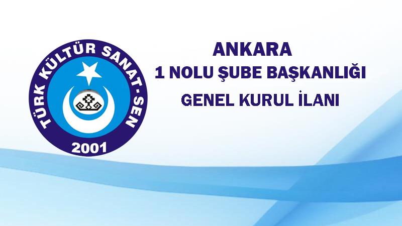Ankara 1 No'lu Şube Başkanlığı 6.Olağan  Genel Kurul İlanı