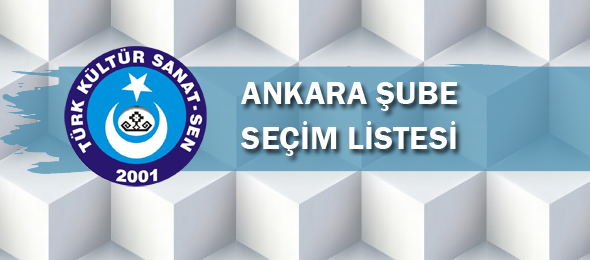 Türk Kültür Sanat Sen Ankara Şubesi Seçim Listesi